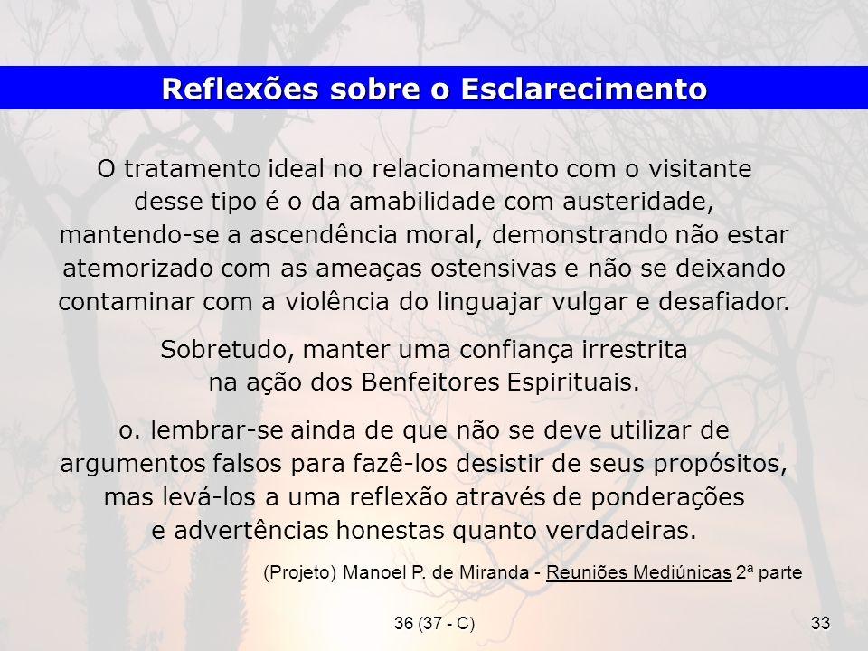36 (37 - C)33 O tratamento ideal no relacionamento com o visitante desse tipo é o da amabilidade com austeridade, mantendo-se a ascendência moral, dem