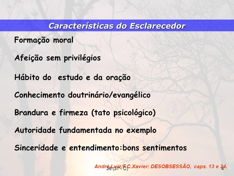 36 (37 - C)4 Formação moral Autoridade fundamentada no exemplo Hábito do estudo e da oração Afeição sem privilégios Brandura e firmeza (tato psicológi