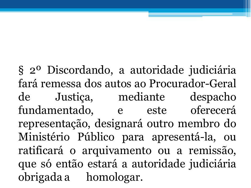 § 2º Discordando, a autoridade judiciária fará remessa dos autos ao Procurador-Geral de Justiça, mediante despacho fundamentado, e este oferecerá repr