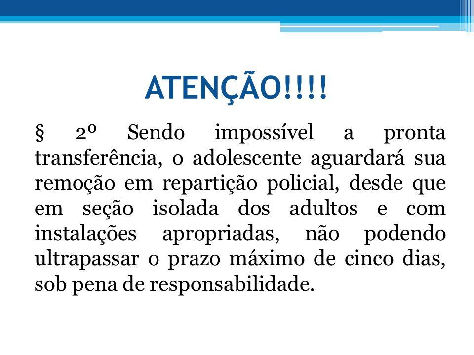 ATENÇÃO!!!! § 2º Sendo impossível a pronta transferência, o adolescente aguardará sua remoção em repartição policial, desde que em seção isolada dos a
