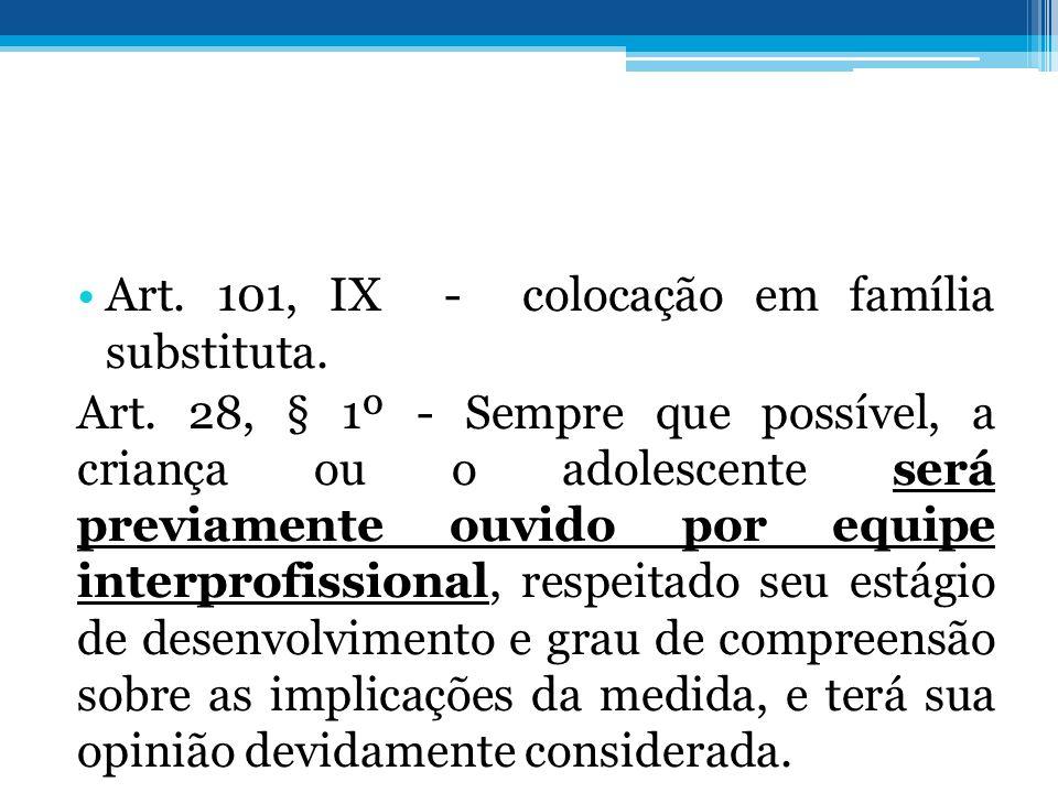 Art. 101, IX - colocação em família substituta. Art. 28, § 1º - Sempre que possível, a criança ou o adolescente será previamente ouvido por equipe int