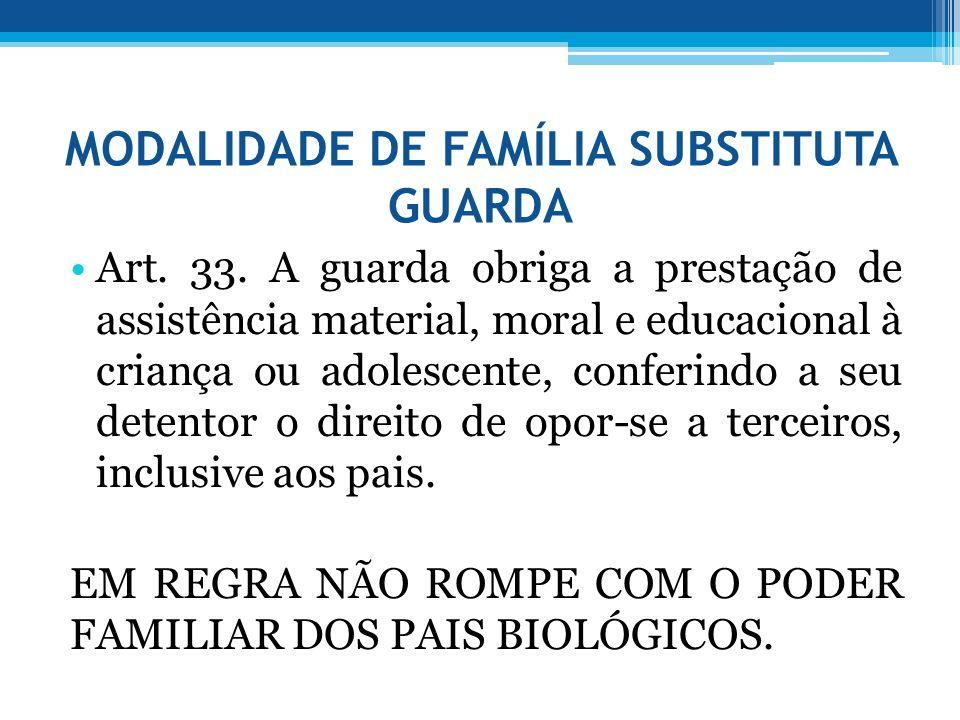 MODALIDADE DE FAMÍLIA SUBSTITUTA GUARDA Art. 33. A guarda obriga a prestação de assistência material, moral e educacional à criança ou adolescente, co