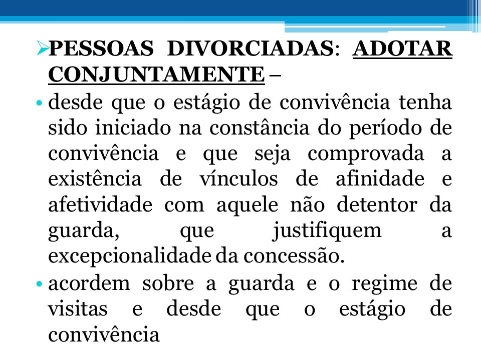 PESSOAS DIVORCIADAS: ADOTAR CONJUNTAMENTE – desde que o estágio de convivência tenha sido iniciado na constância do período de convivência e que seja