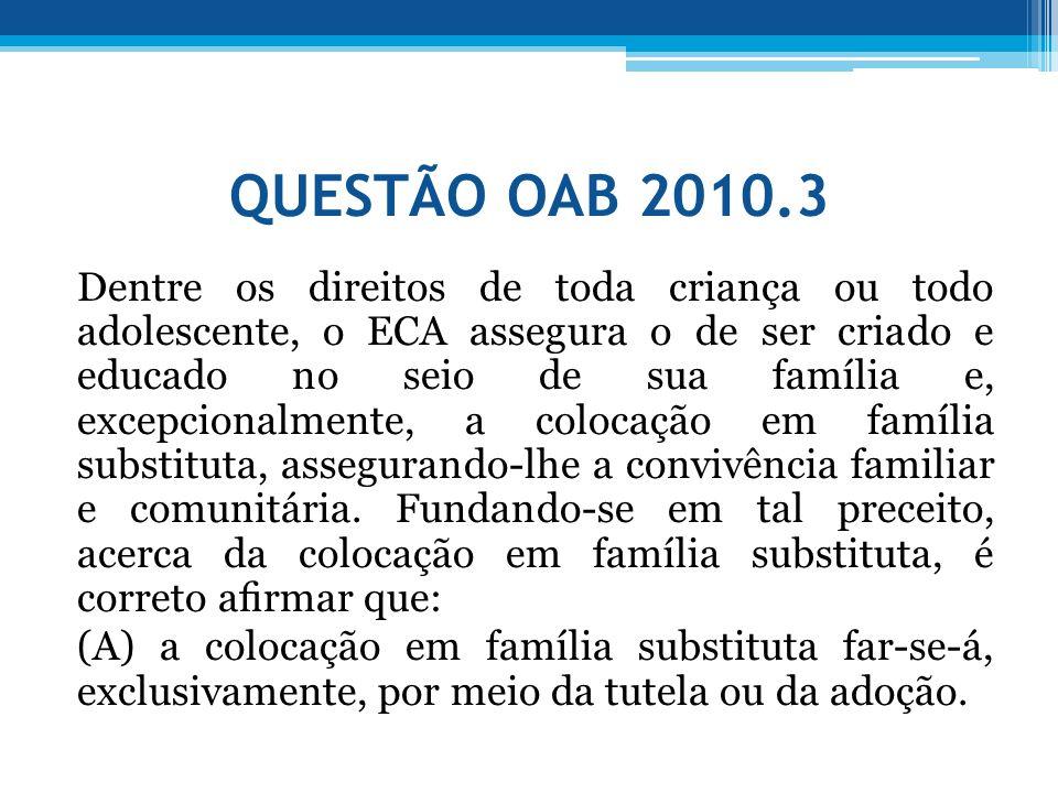 QUESTÃO OAB 2010.3 Dentre os direitos de toda criança ou todo adolescente, o ECA assegura o de ser criado e educado no seio de sua família e, excepcio
