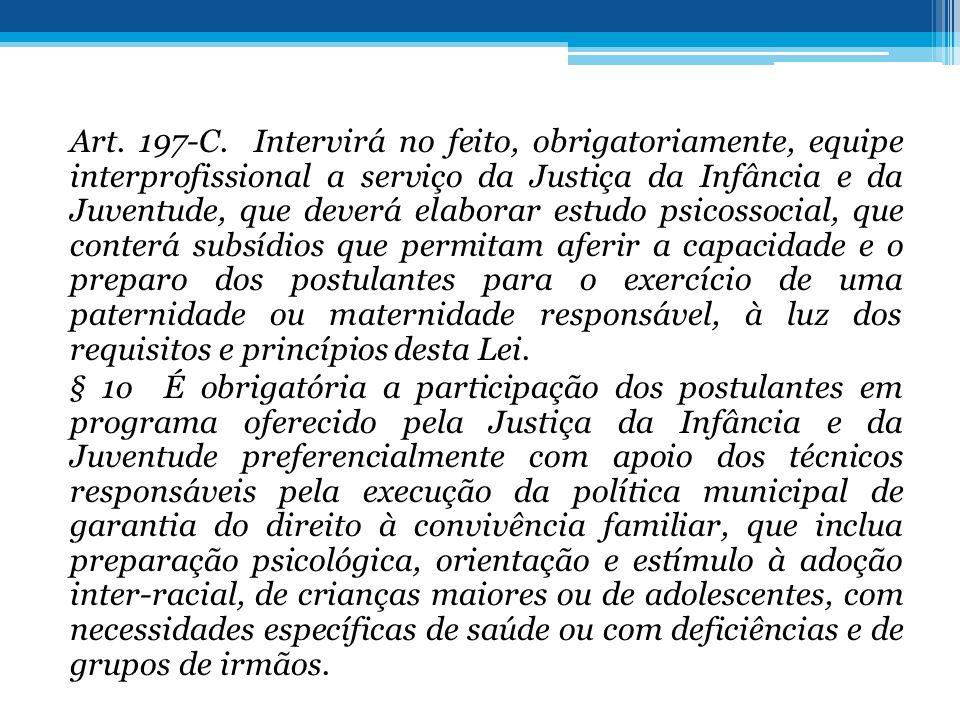 Art. 197-C. Intervirá no feito, obrigatoriamente, equipe interprofissional a serviço da Justiça da Infância e da Juventude, que deverá elaborar estudo