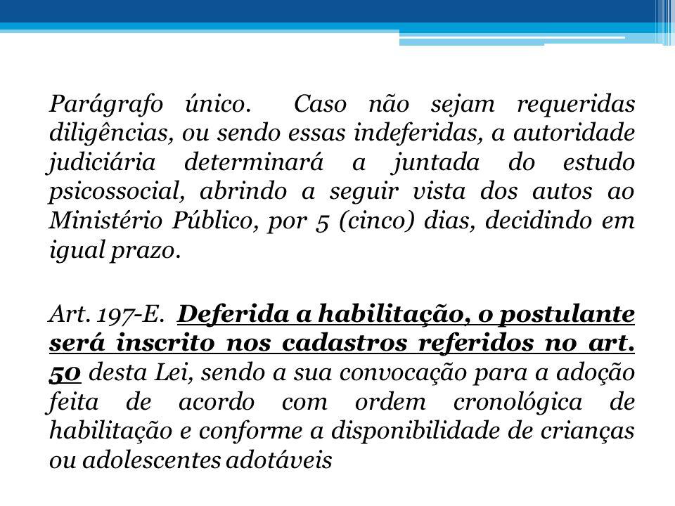 Parágrafo único. Caso não sejam requeridas diligências, ou sendo essas indeferidas, a autoridade judiciária determinará a juntada do estudo psicossoci