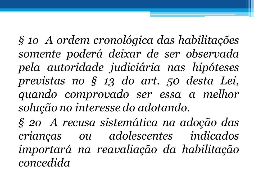 § 1o A ordem cronológica das habilitações somente poderá deixar de ser observada pela autoridade judiciária nas hipóteses previstas no § 13 do art. 50