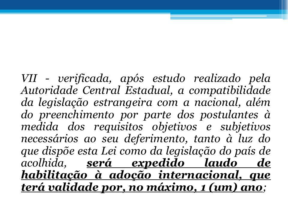 VII - verificada, após estudo realizado pela Autoridade Central Estadual, a compatibilidade da legislação estrangeira com a nacional, além do preenchi