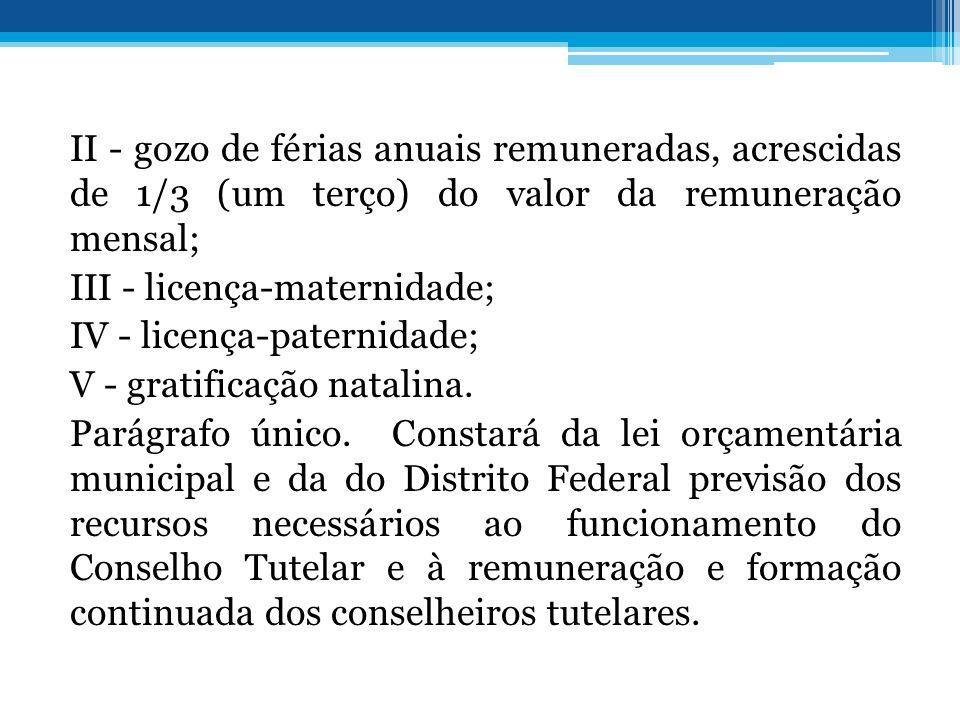 II - gozo de férias anuais remuneradas, acrescidas de 1/3 (um terço) do valor da remuneração mensal; III - licença-maternidade; IV - licença-paternida