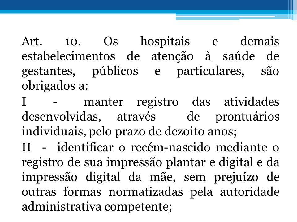 Art. 10. Os hospitais e demais estabelecimentos de atenção à saúde de gestantes, públicos e particulares, são obrigados a: I - manter registro das ati
