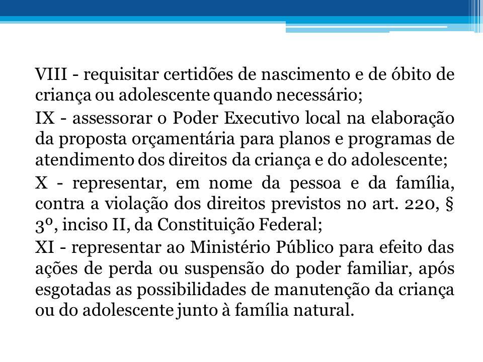 VIII - requisitar certidões de nascimento e de óbito de criança ou adolescente quando necessário; IX - assessorar o Poder Executivo local na elaboraçã
