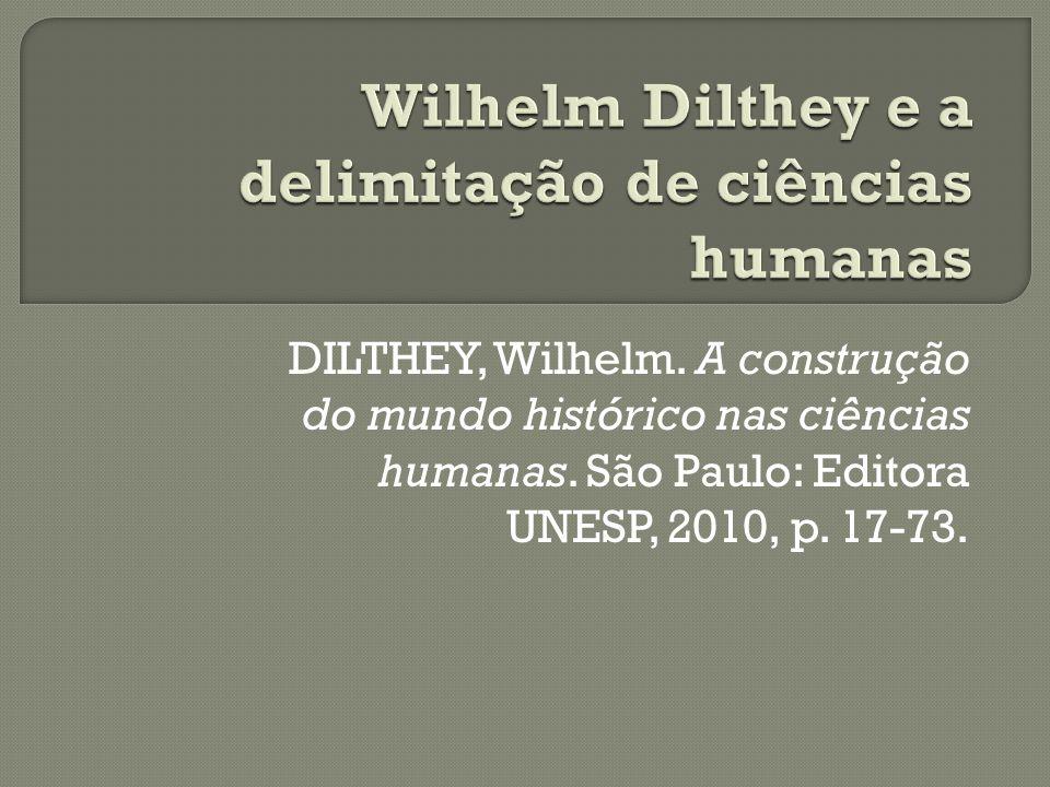 DILTHEY, Wilhelm. A construção do mundo histórico nas ciências humanas. São Paulo: Editora UNESP, 2010, p. 17-73.