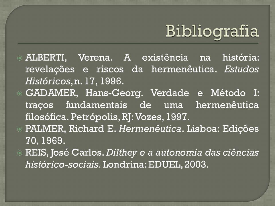 ALBERTI, Verena. A existência na história: revelações e riscos da hermenêutica. Estudos Históricos, n. 17, 1996. GADAMER, Hans-Georg. Verdade e Método