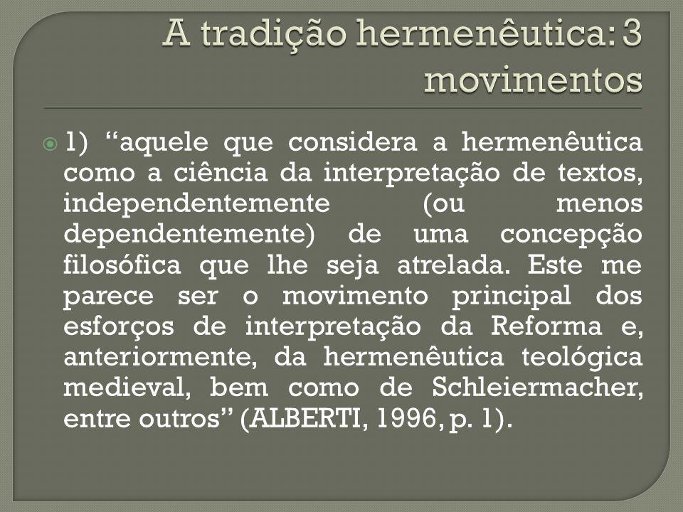 2) hermenêutica filosófica, mais radical, digamos, do que o primeiro, na medida em que toma a compreensão hermenêutica como pressuposto da existência humana, ou melhor, como co-original ao Dasein -- sendo filosófico aqui principalmente ontológico .