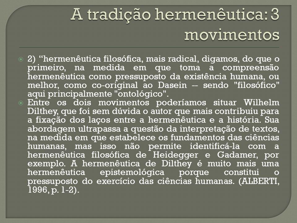 2) hermenêutica filosófica, mais radical, digamos, do que o primeiro, na medida em que toma a compreensão hermenêutica como pressuposto da existência