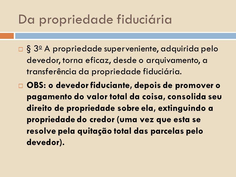 Da propriedade fiduciária § 3 o A propriedade superveniente, adquirida pelo devedor, torna eficaz, desde o arquivamento, a transferência da propriedad