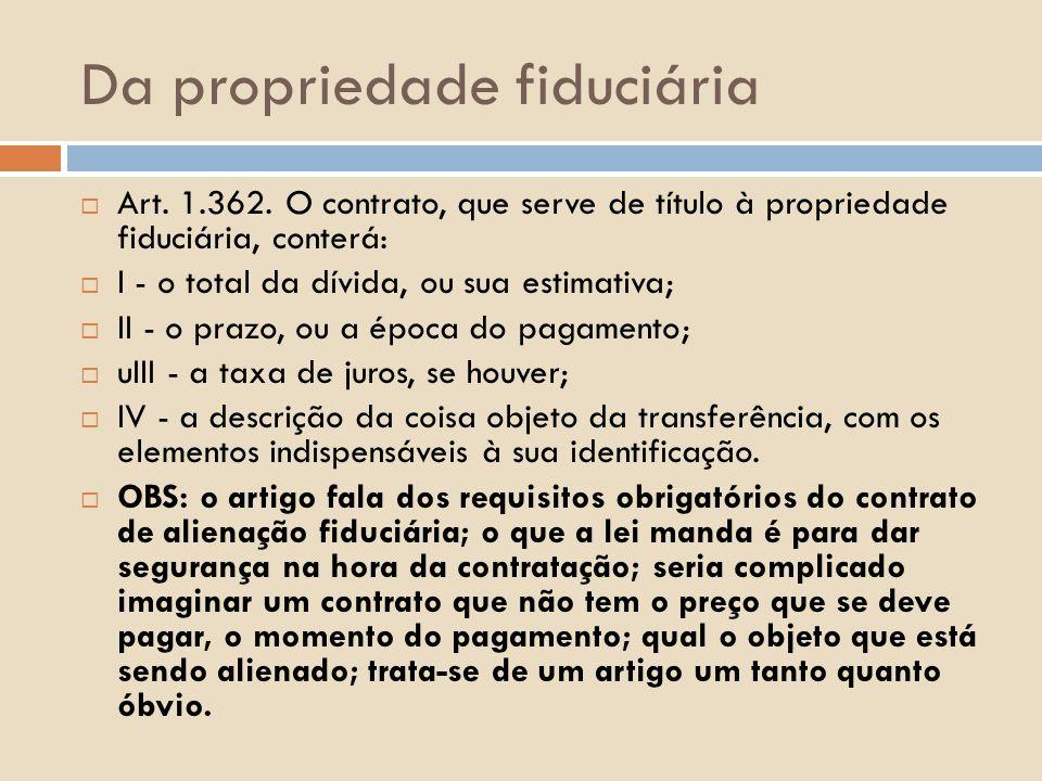 Da propriedade fiduciária Art. 1.362. O contrato, que serve de título à propriedade fiduciária, conterá: I - o total da dívida, ou sua estimativa; II