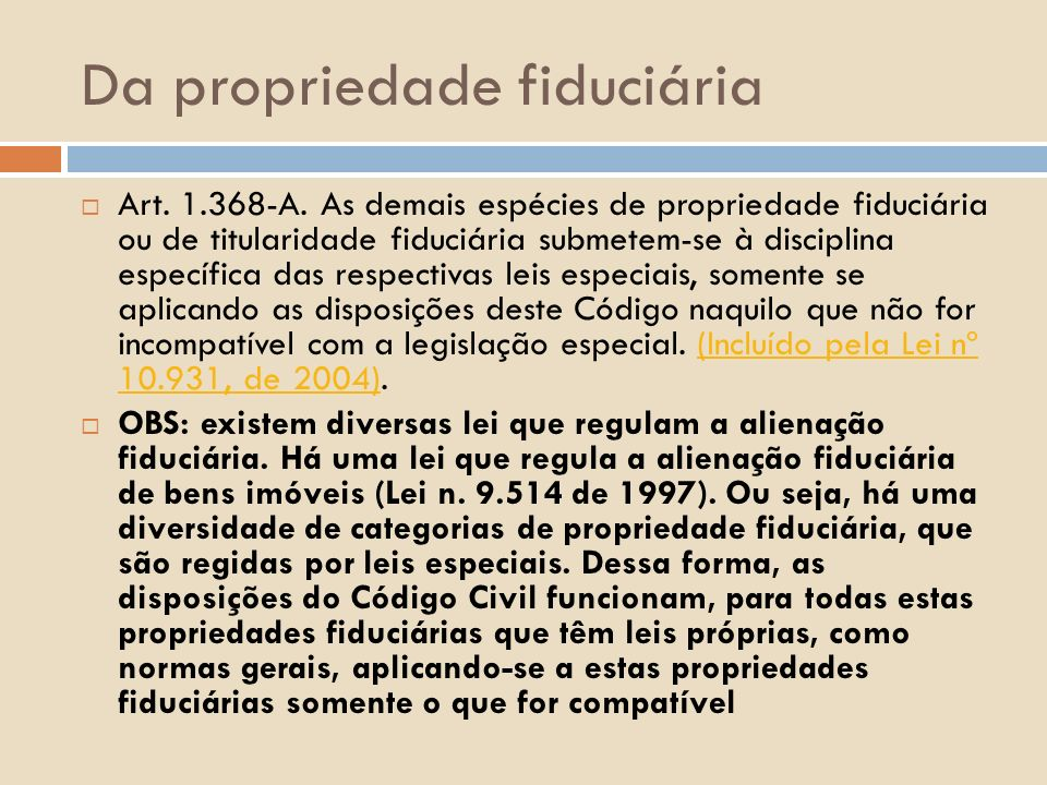 Da propriedade fiduciária Art. 1.368-A. As demais espécies de propriedade fiduciária ou de titularidade fiduciária submetem-se à disciplina específica