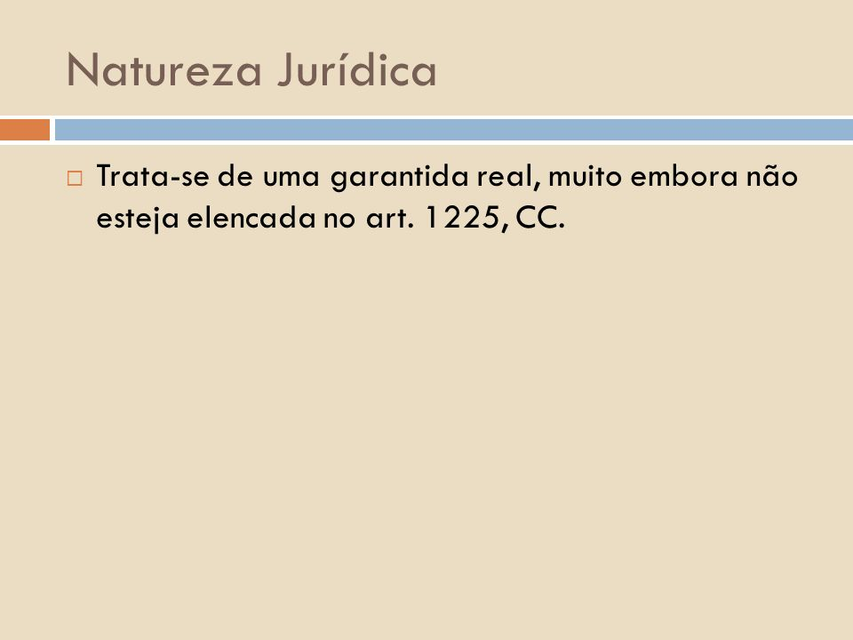 Natureza Jurídica Trata-se de uma garantida real, muito embora não esteja elencada no art. 1225, CC.