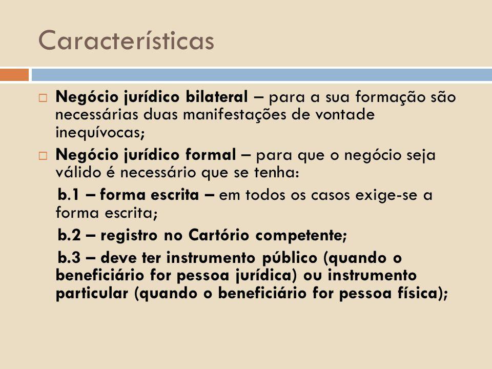 Características Negócio jurídico bilateral – para a sua formação são necessárias duas manifestações de vontade inequívocas; Negócio jurídico formal –