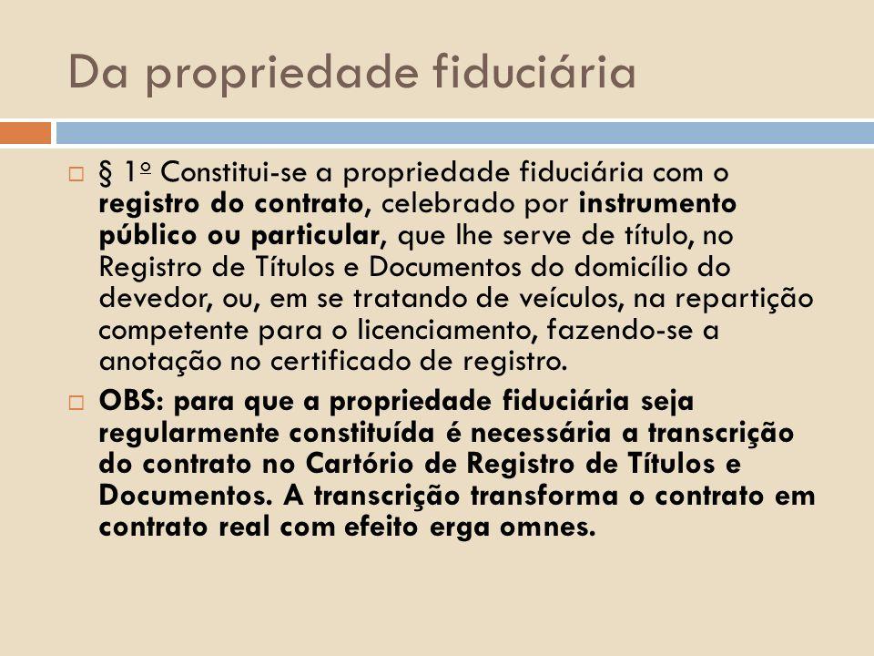 Da propriedade fiduciária § 1 o Constitui-se a propriedade fiduciária com o registro do contrato, celebrado por instrumento público ou particular, que