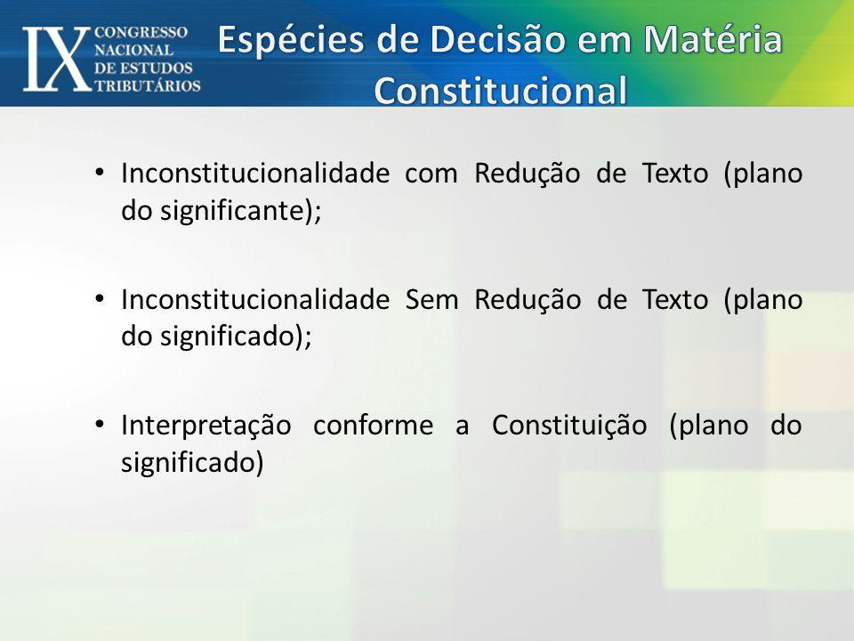 Inconstitucionalidade com Redução de Texto (plano do significante); Inconstitucionalidade Sem Redução de Texto (plano do significado); Interpretação conforme a Constituição (plano do significado)