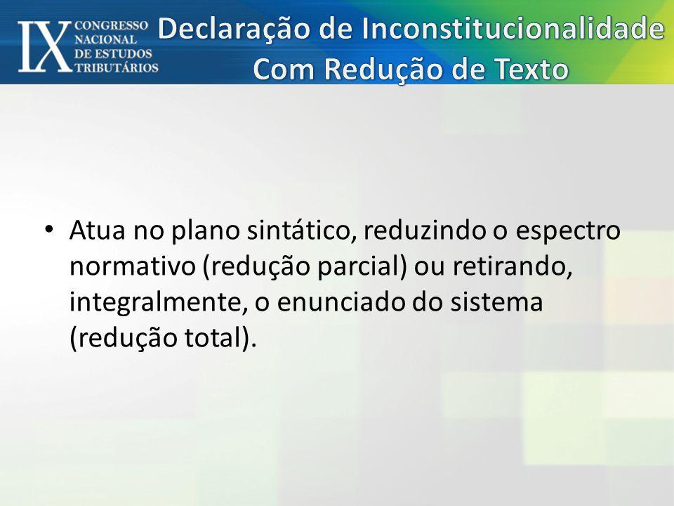 Atua no plano sintático, reduzindo o espectro normativo (redução parcial) ou retirando, integralmente, o enunciado do sistema (redução total).