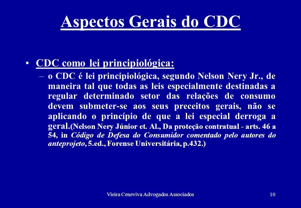 Vieira Ceneviva Advogados Associados10 Aspectos Gerais do CDC CDC como lei principiológica: –o CDC é lei principiológica, segundo Nelson Nery Jr., de