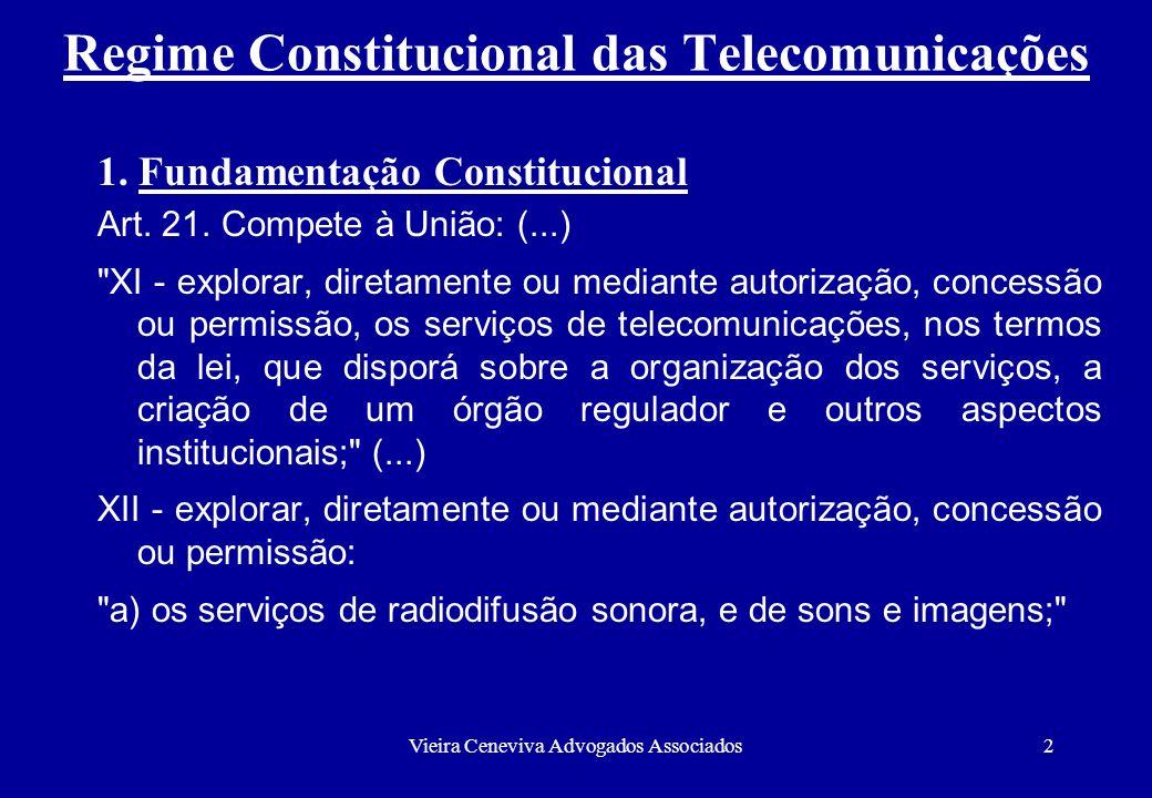 Vieira Ceneviva Advogados Associados2 Regime Constitucional das Telecomunicações 1. Fundamentação Constitucional Art. 21. Compete à União: (...)