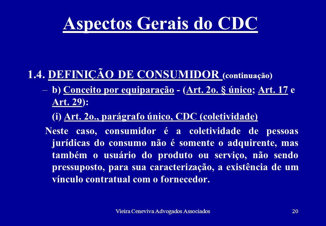 Vieira Ceneviva Advogados Associados20 Aspectos Gerais do CDC 1.4. DEFINIÇÃO DE CONSUMIDOR (continuação) –b) Conceito por equiparação - (Art. 2o. § ún