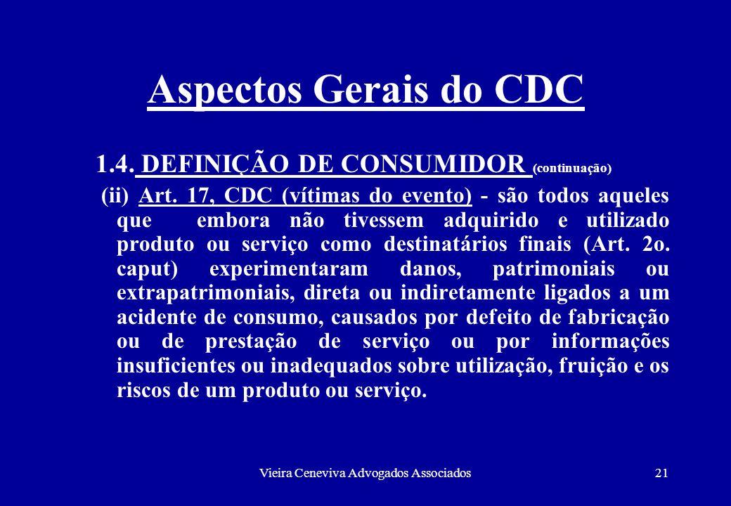 Vieira Ceneviva Advogados Associados21 Aspectos Gerais do CDC 1.4. DEFINIÇÃO DE CONSUMIDOR (continuação) (ii) Art. 17, CDC (vítimas do evento) - são t