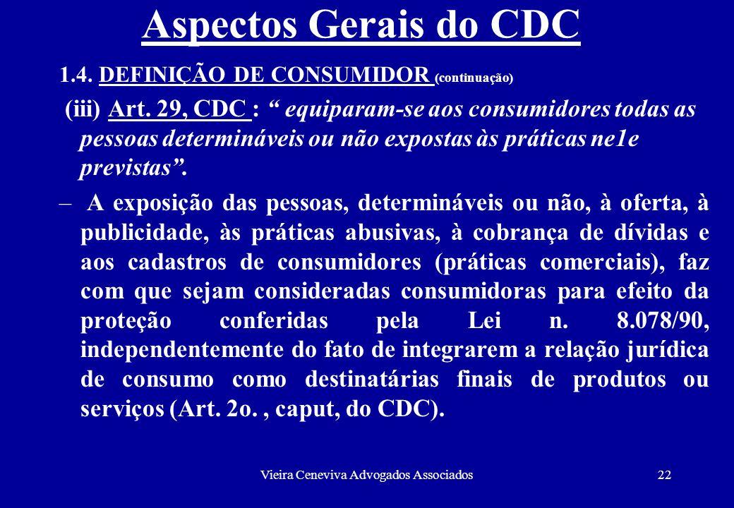 Vieira Ceneviva Advogados Associados22 Aspectos Gerais do CDC 1.4. DEFINIÇÃO DE CONSUMIDOR (continuação) (iii) Art. 29, CDC : equiparam-se aos consumi