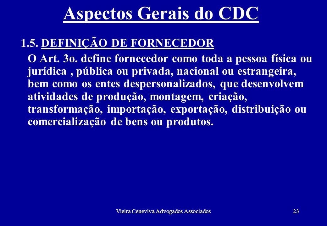 Vieira Ceneviva Advogados Associados23 Aspectos Gerais do CDC 1.5. DEFINIÇÃO DE FORNECEDOR O Art. 3o. define fornecedor como toda a pessoa física ou j