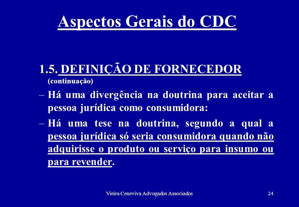 Vieira Ceneviva Advogados Associados24 Aspectos Gerais do CDC 1.5. 1.5. DEFINIÇÃO DE FORNECEDOR (continuação) –Há uma divergência na doutrina para ace