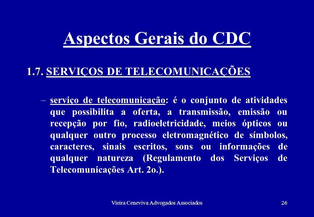 Vieira Ceneviva Advogados Associados26 Aspectos Gerais do CDC 1.7. 1.7. SERVIÇOS DE TELECOMUNICAÇÕES –serviço de telecomunicação: é o conjunto de ativ