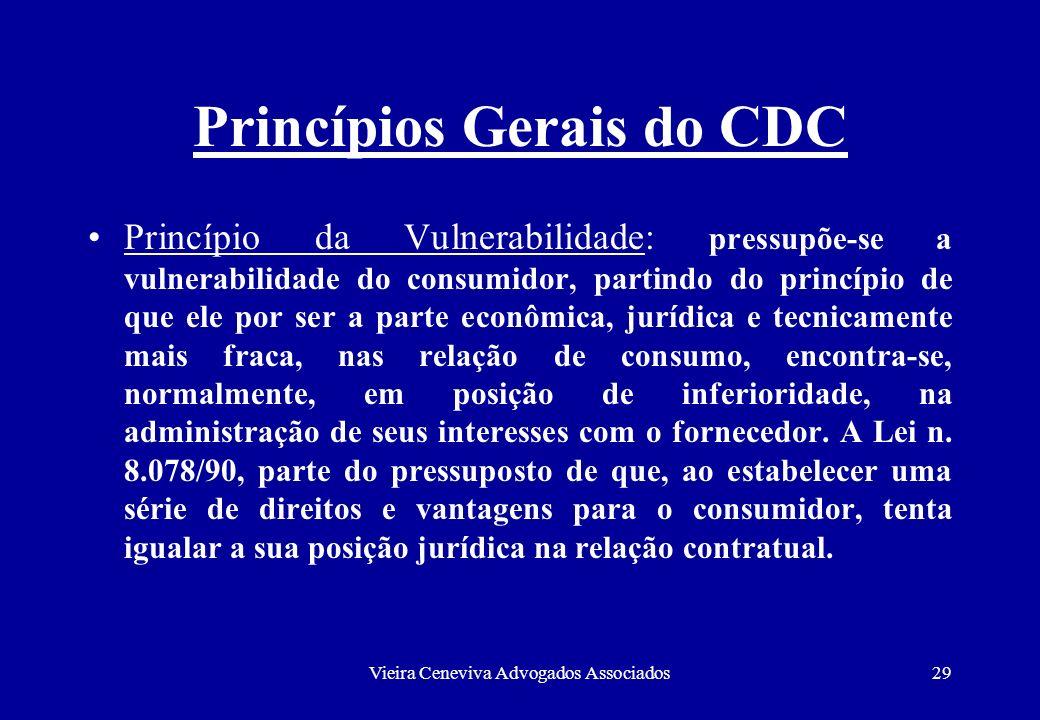 Vieira Ceneviva Advogados Associados29 Princípios Gerais do CDC Princípio da Vulnerabilidade: pressupõe-se a vulnerabilidade do consumidor, partindo d