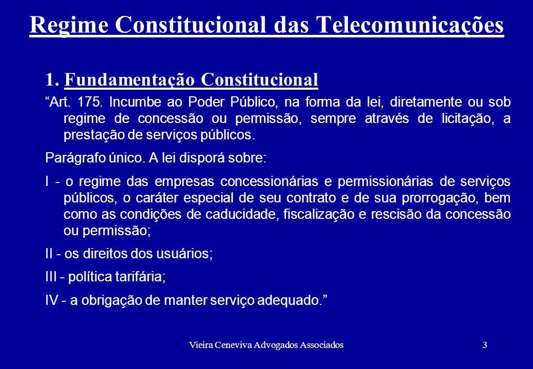 Vieira Ceneviva Advogados Associados3 Regime Constitucional das Telecomunicações 1. Fundamentação Constitucional Art. 175. Incumbe ao Poder Público, n
