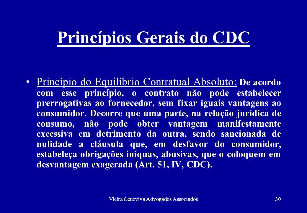 Vieira Ceneviva Advogados Associados30 Princípios Gerais do CDC Princípio do Equilíbrio Contratual Absoluto: De acordo com esse princípio, o contrato
