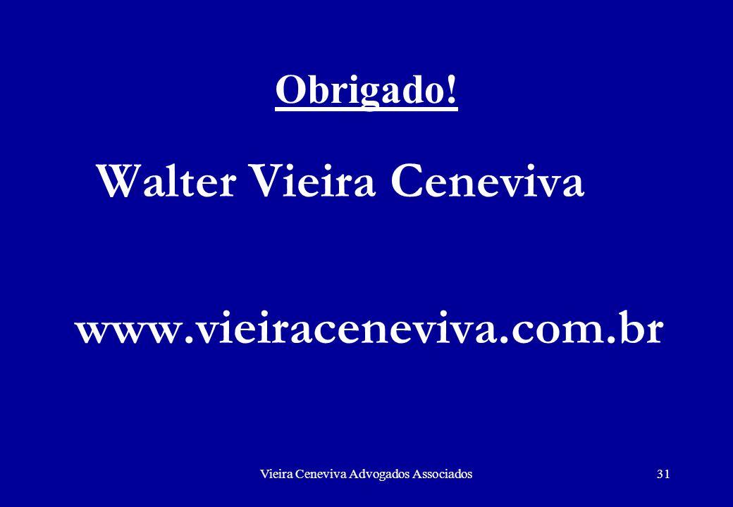 Vieira Ceneviva Advogados Associados31 Obrigado! Walter Vieira Ceneviva www.vieiraceneviva.com.br