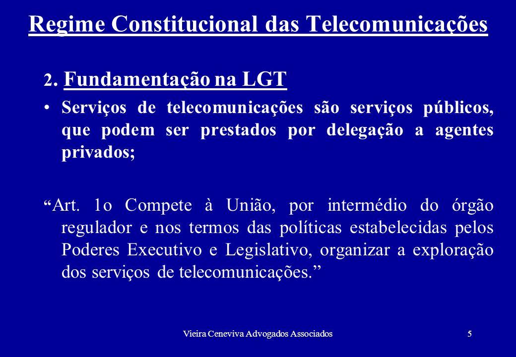 Vieira Ceneviva Advogados Associados5 Regime Constitucional das Telecomunicações 2. Fundamentação na LGT Serviços de telecomunicações são serviços púb