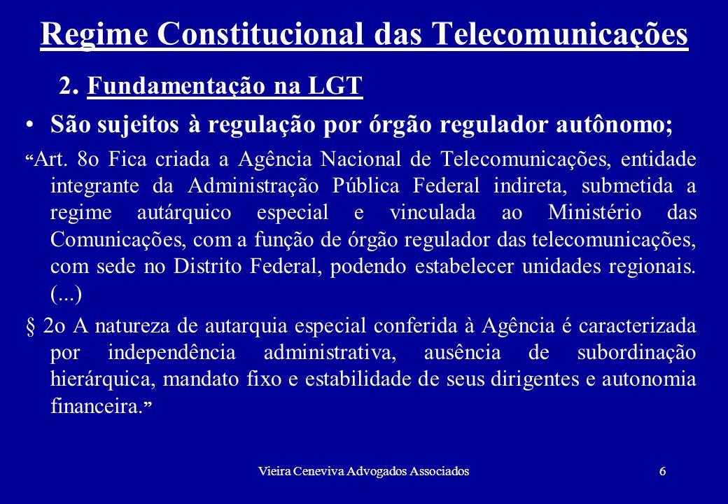 Vieira Ceneviva Advogados Associados6 Regime Constitucional das Telecomunicações 2. Fundamentação na LGT São sujeitos à regulação por órgão regulador