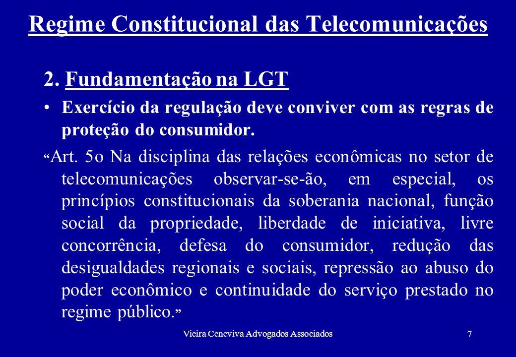 Vieira Ceneviva Advogados Associados7 Regime Constitucional das Telecomunicações 2. Fundamentação na LGT Exercício da regulação deve conviver com as r