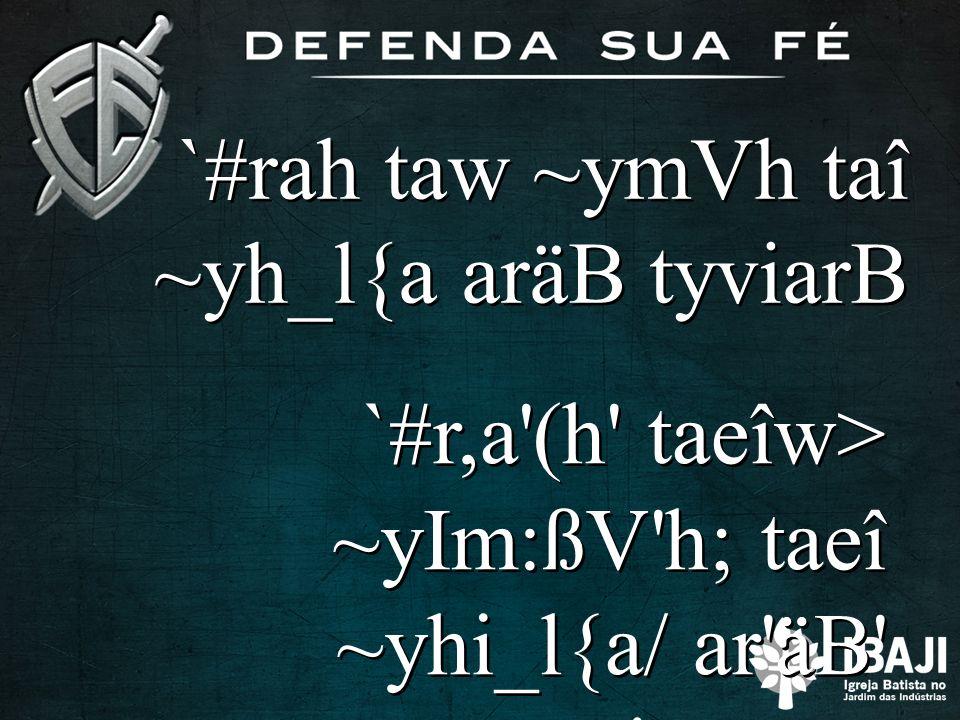 `#r,a'(h' taeîw> ~yIm:ßV'h; taeî ~yhi_l{a/ ar'äB' tyviÞareB. `#rah taw ~ymVh taî ~yh_l{a aräB tyviarB