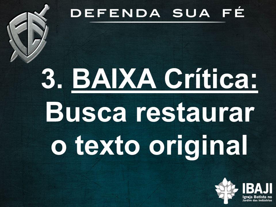 3. BAIXA Crítica: Busca restaurar o texto original