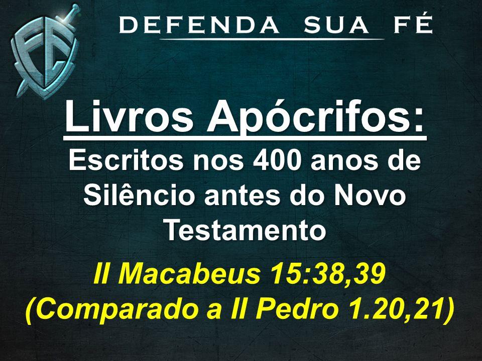 Livros Apócrifos: Escritos nos 400 anos de Silêncio antes do Novo Testamento Livros Apócrifos: Escritos nos 400 anos de Silêncio antes do Novo Testame