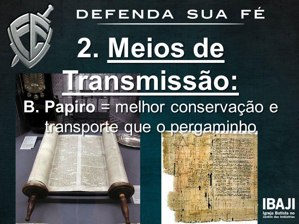 2. Meios de Transmissão: B. Papiro = melhor conservação e transporte que o pergaminho 2. Meios de Transmissão: B. Papiro = melhor conservação e transp