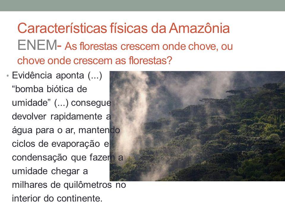 Características físicas da Amazônia ENEM- As florestas crescem onde chove, ou chove onde crescem as florestas? Evidência aponta (...) bomba biótica de
