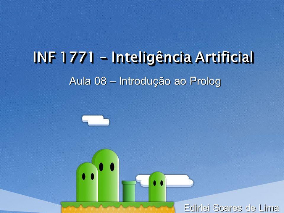 INF 1771 – Inteligência Artificial Aula 08 – Introdução ao Prolog Edirlei Soares de Lima