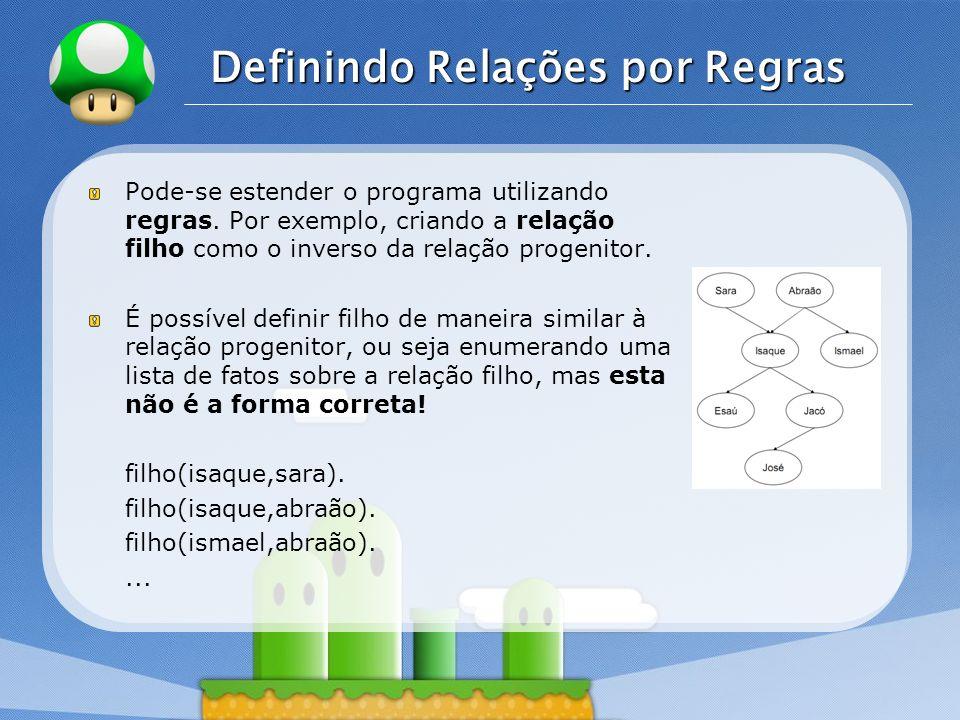 LOGO Definindo Relações por Regras Pode-se estender o programa utilizando regras.