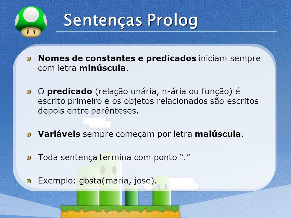 LOGO Sentenças Prolog Nomes de constantes e predicados iniciam sempre com letra minúscula.